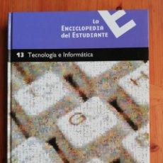Enciclopedias de segunda mano: LA ENCICLOPEDIA DEL ESTUDIANTE. 13 TECNOLOGÍA E INFORMÁTICA. Lote 225750305