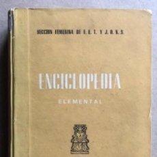 Enciclopedias de segunda mano: ENCICLOPEDIA ELEMENTAL. SECCIÓN FEMENINA DD FET Y JONS. MADRID, 1962.. Lote 128657147