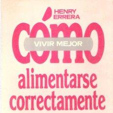 Enciclopedias de segunda mano: COMO VIVIR MEJOR- ALIMENTARSE CORRECTAMENTE - HENRY ERRERA. Lote 269026709