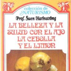 Enciclopedias de segunda mano: LA BELLEZA Y LA SALUD CON EL AJO, LA CEBOLLA Y EL LIMÓN. - SUEN HARMSTRONG. Lote 269026754