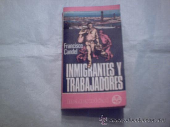 INMIGRANTES Y TRABAJADORES DE FRANCISCO CANDEL (PLAZA Y JANÉS) (Libros de Segunda Mano (posteriores a 1936) - Literatura - Ensayo)