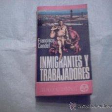 Libros de segunda mano: INMIGRANTES Y TRABAJADORES DE FRANCISCO CANDEL (PLAZA Y JANÉS). Lote 19555103