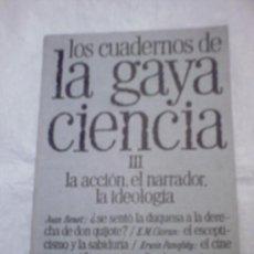 Libros de segunda mano: LOS CUADERNOS DE LA GAYA CIENCIA III: LA ACCIÓN, EL NARRADOR, LA IDEOLOGÍA.. Lote 26210534