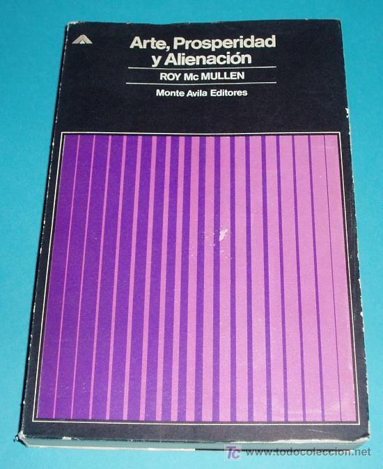 ARTE, PROSPERIDAD Y ALIENACIÓN. ROY MC MULLEN. MONTE AVILA EDIT. 1969. 438 PÁG. (Libros de Segunda Mano (posteriores a 1936) - Literatura - Ensayo)