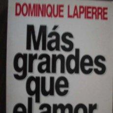 Libros de segunda mano: MÁS GRANDES QUE EL AMOR. LAPIERRE, DOMINIQUE. 1990. SEIX BARRAL. Lote 16956136