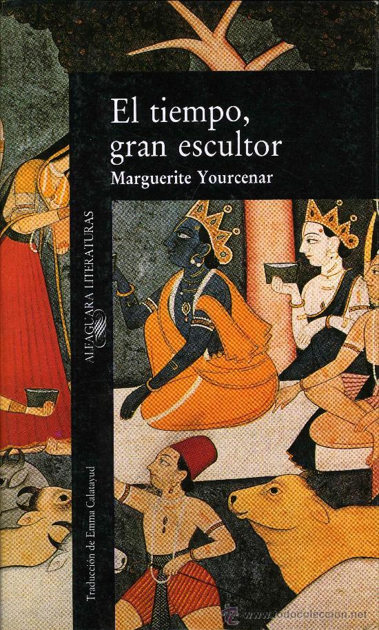 el tiempo gran escultor marguerite yourcenar