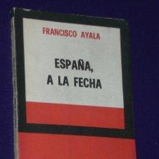 Libros de segunda mano: ESPAÑA A LA FECHA, POR FRANCISCO AYALA.. Lote 22623953
