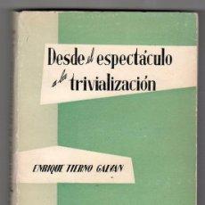 Libros de segunda mano: DESDE EL ESPECTACULO A LA TRIVIALIZACION POR ENRIQUE TIERNO GALVAN. EDITORIAL TAURUS MADRID 1961. Lote 17743026