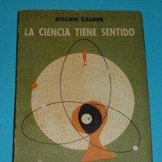 Libros de segunda mano: LA CIENCIA TIENE SENTIDO. RITCHIE CALDER. EDIT. SUDAMERICANA. Lote 25960430
