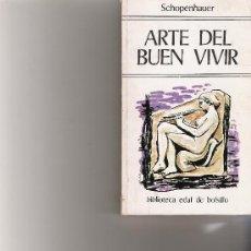 Libros de segunda mano: EL ARTE DEL BUEN VIVIR - SHOPENHAUER, A - EDAF. Lote 17866378