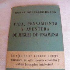 Libros de segunda mano: VIDA, PENSAMIENTO Y AVENTURA DE MIGUEL DE UNAMUNO. CESAR GONZALEZ-RUANO. 1954. Lote 27151182