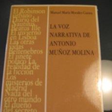 Libros de segunda mano: LA VOZ NARRATIVA DE ANTONIO MUÑOZ MOLINA.- MANUEL MARIA MORALES CUESTA. Lote 50649866