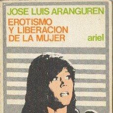 Libros de segunda mano: EROTISMO Y LIBERACIÓN DE LA MUJER JOSÉ LUIS ARANGUREN ARIEL 1976. Lote 24746519