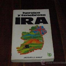 Libros de segunda mano: IRA.HEROICA Y TENEBROSA-JAQUES LE BAILLY. Lote 26282770