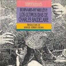 Libros de segunda mano: LOS ÚLTIMOS DÍAS DE CHARLES BAUDELAIRE. BERNARD-HENRI LEVY. EDICIONES B. TIEMPOS MODERNOS 1989. Lote 24932726