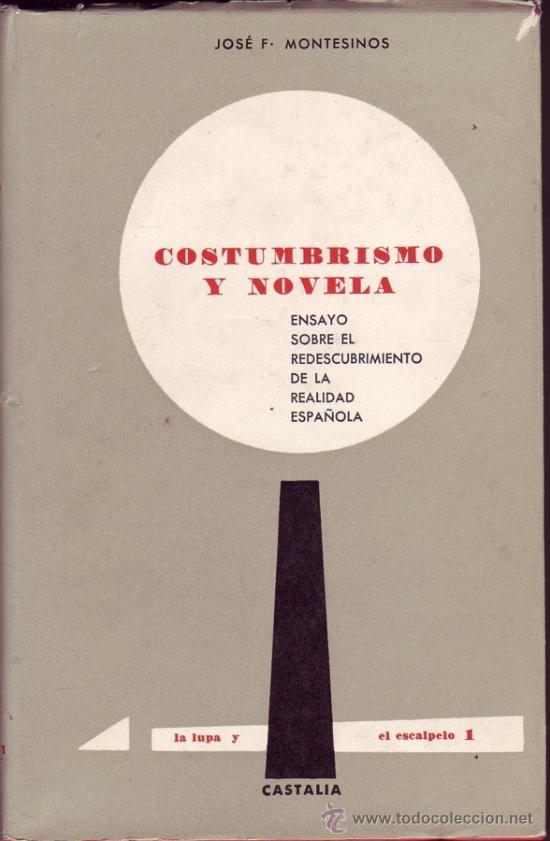 COSTUMBRISMO Y NOVELA. ENSAYO SOBRE EL REDESCUBRIMIENTO DE LA REALIDAD ESPAÑOLA. JOSÉ F. MONTESINOS (Libros de Segunda Mano (posteriores a 1936) - Literatura - Ensayo)