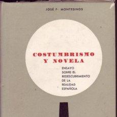 Libros de segunda mano: COSTUMBRISMO Y NOVELA. ENSAYO SOBRE EL REDESCUBRIMIENTO DE LA REALIDAD ESPAÑOLA. JOSÉ F. MONTESINOS. Lote 27083623