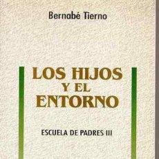 Libros de segunda mano: LOS HIJOS Y EL ENTORNO - ESCUELA DE PADRES III - BERNABÉ TIERNO. Lote 25746530