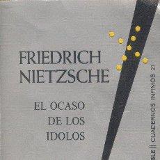 Livros em segunda mão: EL OCASO DE LOS ÍDOLOS FRIEDRICH NIETZSCHE CUADERNOS ÍNFIMOS TUSQUETS EDITORES 1972. Lote 26270326