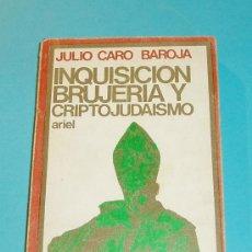 Libros de segunda mano: INQUISICIÓN, BRUJERÍA Y CRIPTOJUDAISMO. JULIO CARO BAROJA. Lote 26519166