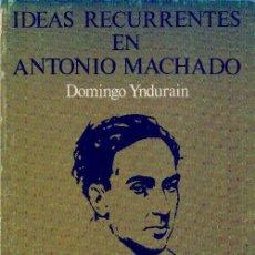Libros de segunda mano: IDEAS RECURRENTES EN ANTONIO MACHADO DOMINGO YNDURAIN EDICIONES TURNER 1975. Lote 26421832