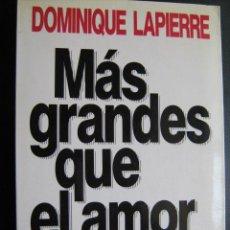 Libros de segunda mano: MÁS GRANDES QUE EL AMOR. LAPIERRE, DOMINIQUE. 1990. Lote 26571187