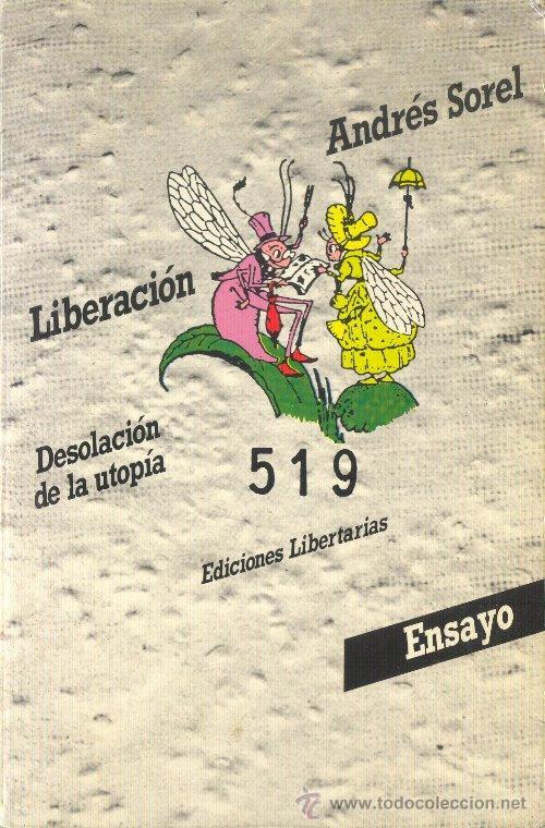 LIBERACION. DESOLACIÓN DE LA UTOPIA ANDRÉS SOREL ENSAYO EDICIONES LIBERTARIAS 1985 (Libros de Segunda Mano (posteriores a 1936) - Literatura - Ensayo)