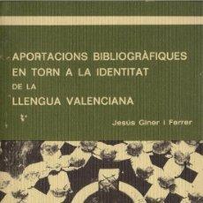 Libros de segunda mano: APORTACIONS BIBLIOGRÀFIQUES EN TORN A LA IDENTITAT DE LA LLENGUA VALENCIANA - JESÚS GINER, 1979. Lote 26770256