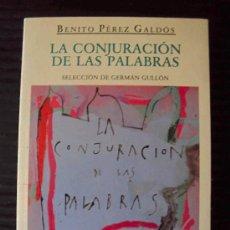 Libros de segunda mano: BENITO PÉREZ GALDÓS: LA CONJURACIÓN DE LAS PALABRAS. Lote 28068641