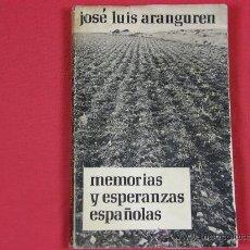 Libros de segunda mano: JOSE LUIS L. ARANGUREN MEMORIAS Y ESPERANZAS ESPAÑOLAS 1ª ED MADRID TAURUS 1969. Lote 27901685