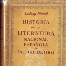 Libros de segunda mano: HISTORIA DE LA LITERATURA NACIONAL ESPAÑOLA EN LA EDAD DE ORO. LUDWIG PFANDL. . Lote 28394018