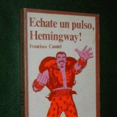 Libros de segunda mano: ECHATE UN PULSO, HEMINGWAY!, DE FRANCISCO CANDEL. Lote 28536305