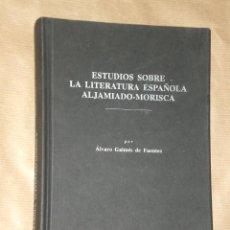 Libros de segunda mano: ESTUDIOS SOBRE LA LITERATURA ESPAÑOLA ALJAMIADO- MORISCA.. Lote 28635275