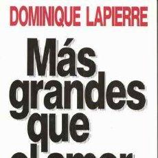 Libros de segunda mano: MÁS GRANDES QUE EL AMOR - DOMINIQUE LAPIERRE. Lote 28914885
