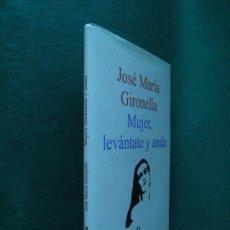 Libros de segunda mano: MUJER, LEVANTATE Y ANDA-JOSE MARIA GIRONELLA-BONITA Y RARISIMA EDICION-OSUNA-GRANADA-1998-1ª EDICION. Lote 29860886