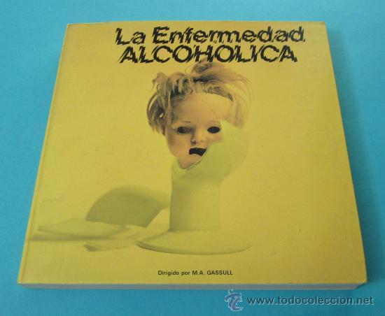 LA ENFERMEDAD ALCOHÓLICA. DIRIGIDO POR M.A. GASSULL (Libros de Segunda Mano (posteriores a 1936) - Literatura - Ensayo)