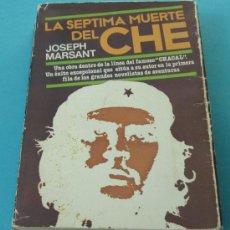 Libros de segunda mano: LA SEPTIMA MUERTE DEL CHE. JOSEPH MARSANT. Lote 30251161