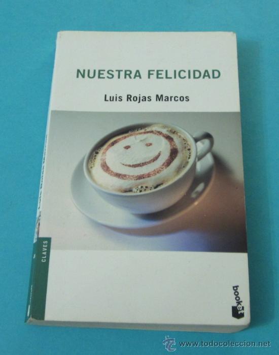 NUESTRA FELICIDAD. LUIS ROJAS MARCOS (Libros de Segunda Mano (posteriores a 1936) - Literatura - Ensayo)