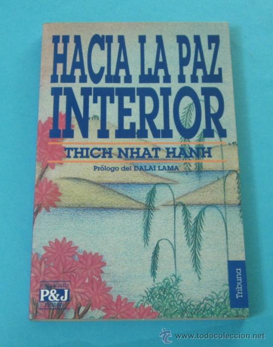 HACIA LA PAZ INTERIOR. THICH NHAT HANH. PRÓLOGO DEL DALAI LAMA. TRADUCCIÓN NÚRIA PUJOL I VALLS (Libros de Segunda Mano (posteriores a 1936) - Literatura - Ensayo)