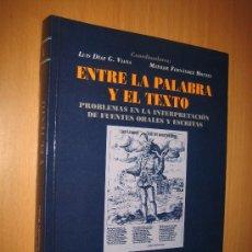 Libros de segunda mano: ENTRE LA PALABRA Y EL TEXTO. PROBLEMAS EN LA INTERPRETACIÓN DE FUENTES ORALES Y ESCRITAS.. Lote 31912496