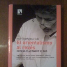 Libros de segunda mano: EL ORIENTALISMO AL REVÉS. HOMENAJE A EDWARD W. SAID, DE JOSÉ TONO MARTÍNEZ (EDITOR). CATARATA, 2007. Lote 32734923