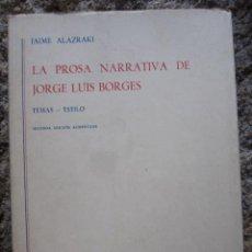 Libros de segunda mano: LA PROSA NARRATIVA DE JORGE LUIS BORGES - JAIME ALAZRAKI - GREDOS 1974 437PP, 20CM, INTONSO. Lote 32889853