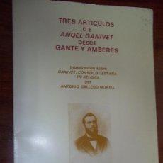 Libros de segunda mano: TRES ARTICULOS DE ANGEL GANIVET DESDE GANTE Y AMBERES. INTRODUCCIÓN GALLEGO MORELL. Lote 33028113