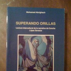 Libros de segunda mano: SUPERANDO ORILLAS. LECTURA INTERCULTURAL DE LA NARRATIVA DE CONCHA LÓPEZ SARASÚA. MOHAMED ABRIGHACH.. Lote 33489521