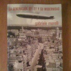 Libros de segunda mano: LA GENERACIÓN DEL 27 Y SU MODERNIDAD. GABRIELE MORELLI. CENTRO CULTURAL GENERACIÓN DEL 27, 2007. Lote 33574175
