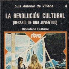 Libros de segunda mano: LUIS ANTONIO DE VILLENA: LA REVOLUCIÓN CULTURAL (DESAFÍO DE UNA JUVENTUD) BILBL. CULTURAL RTVE 4. Lote 92175764