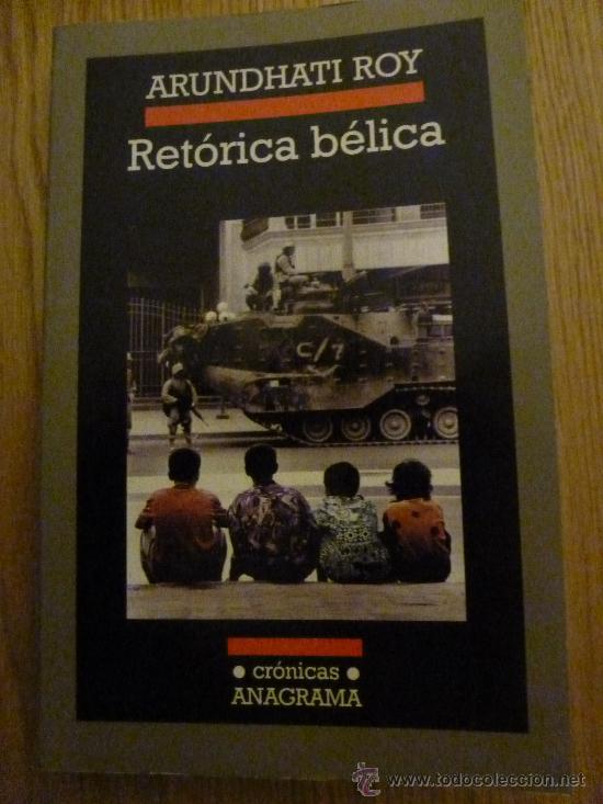 RETORICA BELICA. ARUNDHATI ROY. CRONICAS ANAGRAMA (Libros de Segunda Mano (posteriores a 1936) - Literatura - Ensayo)
