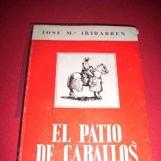 Libros de segunda mano: IRIBARREN, JOSÉ Mª - EL PATIO DE CABALLOS Y OTRAS ESTAMPAS. Lote 34331714