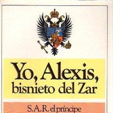 Libros de segunda mano: YO, ALEXIS, BISNIETO DEL ZAR, PLAZA Y JANÉS, BARCELONA, 1982, 349PÁGS, 16X22CM. Lote 49264457
