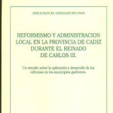 Libros de segunda mano: REFORMISMO Y ADMINISTRACIÓN LOCAL EN LA PROVINCIA DE CÁDIZ DURANTE EL REINADO DE CARLOS III, JEREZ. Lote 35166490